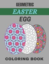 Geometric easter egg coloring book: 100 Page Geometric Easter Egg Coloring Book for Stress Relief and Relaxation