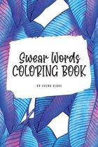 Swear Words Coloring Book for Young Adults and Teens (6x9 Coloring Book / Activity Book)