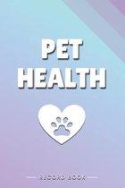 Pet Health Record Book: Canine Health Record Book and Cat Health Record - Pet Records Organizer - Pet Medical Record Book - Dog Medical Record