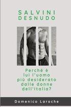 Salvini desnudo: Perché è lui l'uomo più desiderato dalle donne dell'Italia?