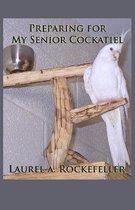 Preparing for My Senior Cockatiel