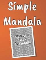 Simple Mandala Coloring Book for Adults: An Adult Coloring Book with Fun, Easy, and Relaxing Coloring Pages