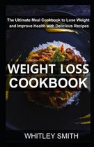 Weight Loss Cookbook: The Ultimate Meal Cookbook to Lose Weight and Improve Health with Delicious Recipes