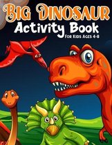 Big Dinosaur Activity Book For Kids Ages 4-8: Coloring, Dot to Dot, Mazes, and More for Ages 3-5, 6-9 Teens