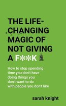 The Life-Changing Magic of Not Giving a F**k