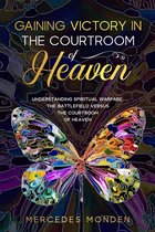 Gaining Victory in the Courtroom of Heaven: Understanding Spiritual Warfare
