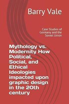 Mythology vs. Modernity How Political, Social, and Ethical Ideologies impacted upon graphic design in the 20th century