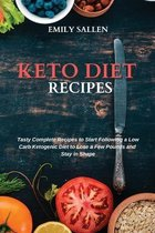 Keto Diet Recipes: Tasty Complete Recipes to Start Following a Low Carb Ketogenic Diet to Lose a Few Pounds and Stay in Shape