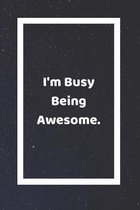 I'm Busy Being Awesome