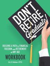 Don't Retire... Graduate! Workbook