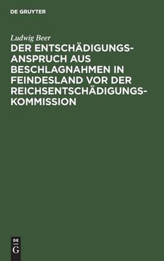 Der Entschadigungsanspruch aus Beschlagnahmen in Feindesland vor der Reichsentschadigungs-Kommission