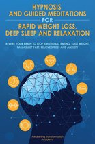 Hypnosis and Guided Meditations for Rapid Weight Loss, Deep Sleep and Relaxation: Rewire Your Brain to Stop Emotional Eating, Lose Weight, Fall Asleep Fast, Relieve Stress and Anxiety