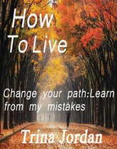 Boek cover How To Live: Change Your Path: Learn From My Mistakes van Trina Jordan