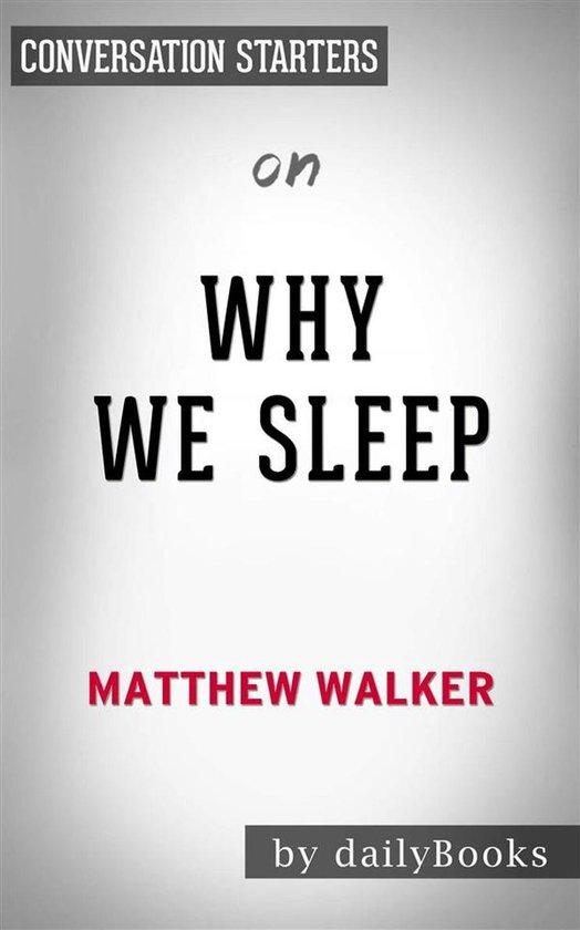 Boek cover Why We Sleep: Unlocking the Power of Sleep and Dreams by Matthew Walker | Conversation Starters van Dailybooks (Onbekend)
