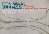 Een Waal verhaal 1500-1700 Emmerich-Nijmegen