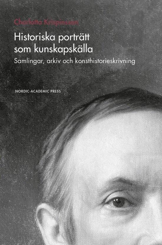 Historiska porträtt som kunskapskälla : samlingar, arkiv och konsthistorieskrivning