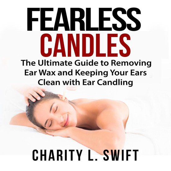 Boek cover Ear Candles: The Ultimate Guide to Removing Ear Wax and Keeping Your Ears Clean with Ear Candling van Charity L. Swift (Onbekend)