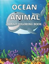 Ocean Animal Adult Coloring Book: Ocean Creatures Coloring Book for Adults Ocean Creatures Drawings to Color for Adults, to Relax and Relieve Stress