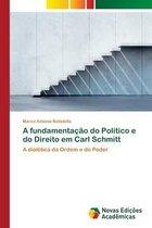 A fundamentacao do Politico e do Direito em Carl Schmitt