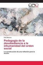 Pedagogia de la desobediencia a la inhumanidad del orden social