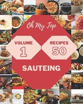 Oh My Top 50 Sauteing Recipes Volume 1