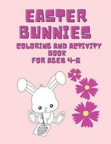 Easter bunnies coloring and activity book for ages 4-6: Cute and fun coloring pages and activities