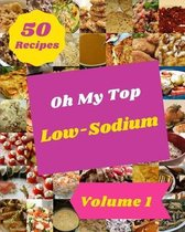 Oh My Top 50 Low-Sodium Recipes Volume 1