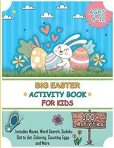 Big Easter Activity Book for Kids Ages 6-12 100+ Activities Includes Mazes, Word Search, Sudoku, Dot to dot, Coloring, Counting Eggs and More: Fun Eas