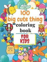 100 Big Cute Thing Coloring Book For Kids