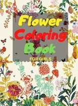 Flower Coloring Book FOR GIRLS: Coloring & Activity Book, with Flowers, Fun Designs of Flowers, beautiful realistic flowers, bouquets, floral designs