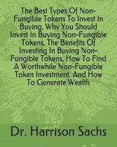 The Best Types Of Non-Fungible Tokens To Invest In Buying, Why You Should Invest In Buying Non-Fungible Tokens, The Benefits Of Investing In Buying No