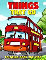 Things That Go Coloring Book for Kids