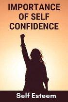 Importance Of Self Confidence: Self Esteem
