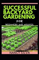 Successful Backyard Gardening for Beginners and Novices