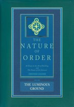 The Nature of Order, Book Four: The Luminous Ground