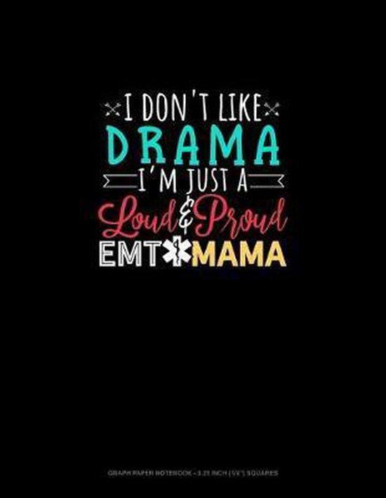 I Don't Like Drama I'm Just A Loud & Proud EMT Mama
