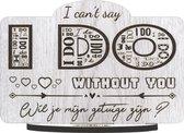 I can't say I DO without you – houten wenskaart om iemand als getuige te vragen voor huwelijk – wil je mijn getuige zijn? - klein