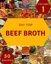 Oh! Top 50 Beef Broth Recipes Volume 1