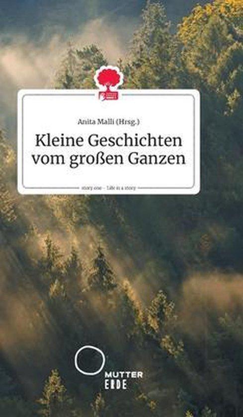 Kleine Geschichten vom grossen Ganzen. Life is a Story - story.one