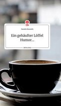 Ein gehaufter Loeffel Humor... Life is a Story - story.one