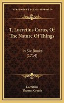 T. Lucretius Carus, of the Nature of Things T. Lucretius Carus, of the Nature of Things