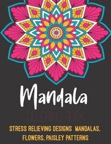 Mandala Coloring Book: Stress Relieving Designs Mandalas, Flowers, Paisley Patterns.