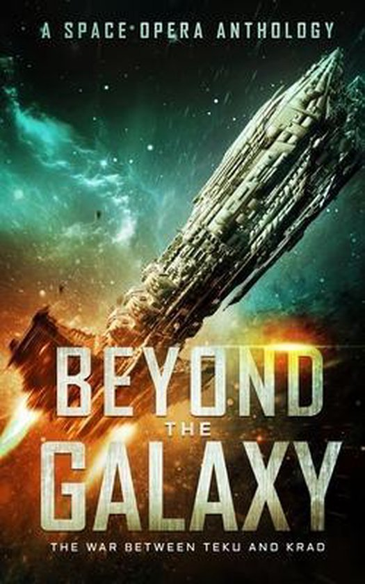 Beyond the Galaxy: The War Between Teku and Krad (A Space Opera Anthology)