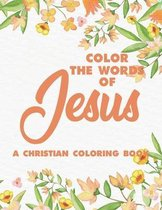 Color the Words of Jesus a Christian Coloring Book