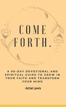 Come Forth: The 90-day Devotional to help you renew your mind and grow in faith