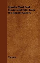 Murder Most Foul - Stories and Tales from the Rogues Gallery (Fantasy and Horror Classics)