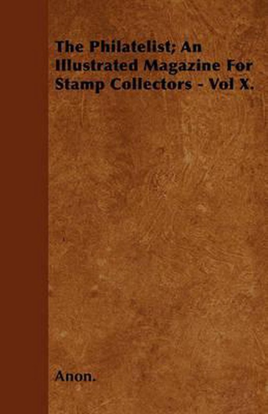 The Philatelist; An Illustrated Magazine For Stamp Collectors - Vol X.