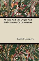 Abelard And The Origin And Early History Of Universities