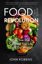The Food Revolution: How Your Diet Can Save Your Life and Our World