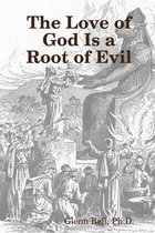 The Love of God is a Root of Evil